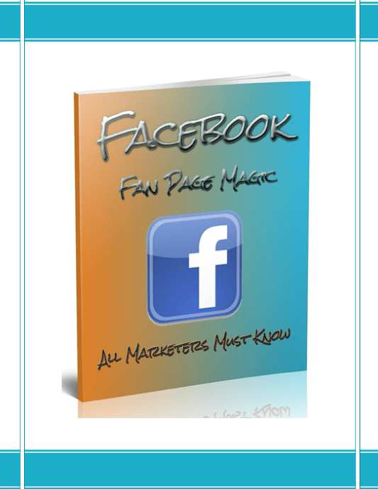 Facebook Fan Page Magic - All Marketers Must Know