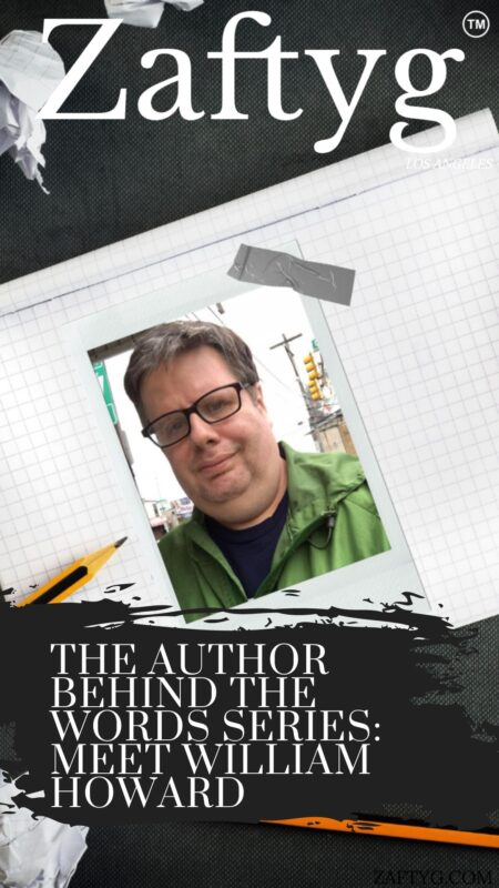 THE AUTHOR BEHIND THE WORDS SERIES: MEET WILLIAM HOWARD